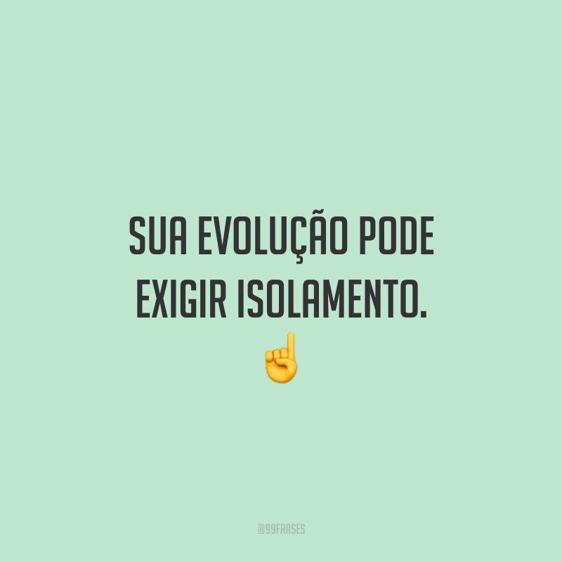 Sua evolução pode exigir isolamento. ☝