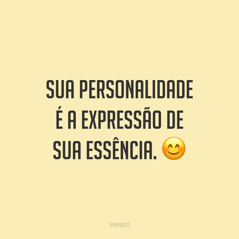 Sua personalidade é a expressão de sua essência. 😊