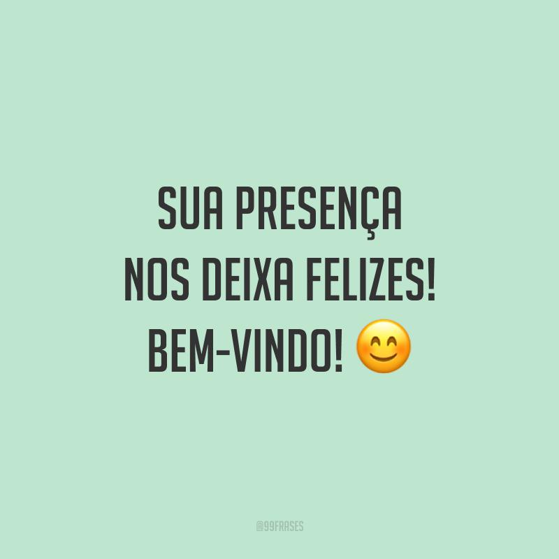 Sua presença nos deixa felizes! Bem-vindo! 😊