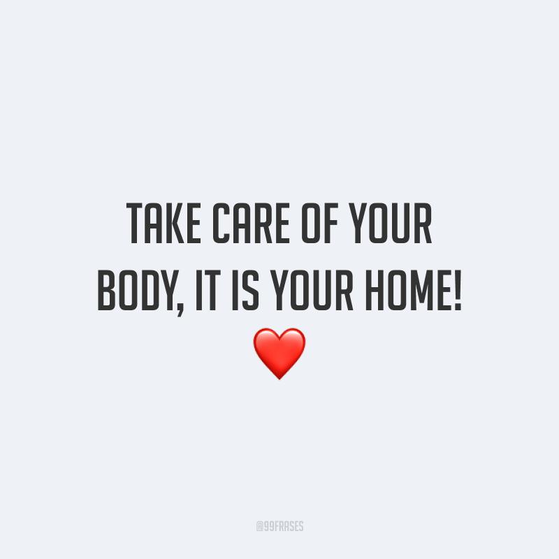 Take care of your body, it is your home! ❤️ (Cuide do seu corpo, ele é a sua morada!)