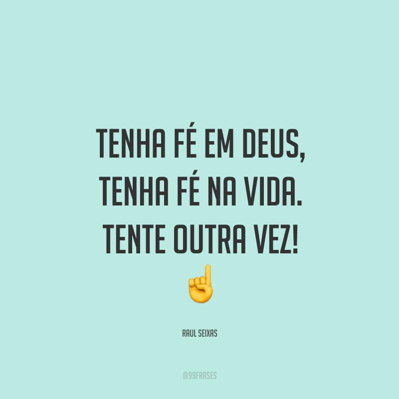Tenha fé em Deus, tenha fé na vida. Tente outra vez! ☝