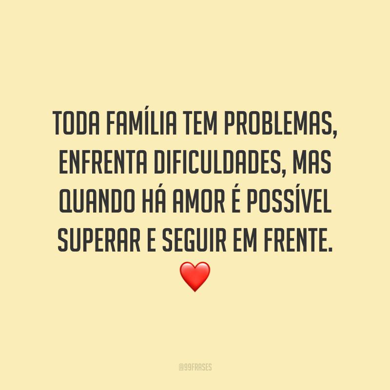 Toda família tem problemas, enfrenta dificuldades, mas quando há amor é possível superar e seguir em frente. ❤️