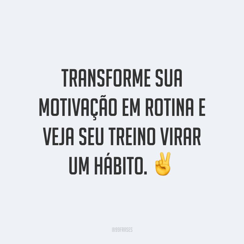 Transforme sua motivação em rotina e veja seu treino virar um hábito. ✌️