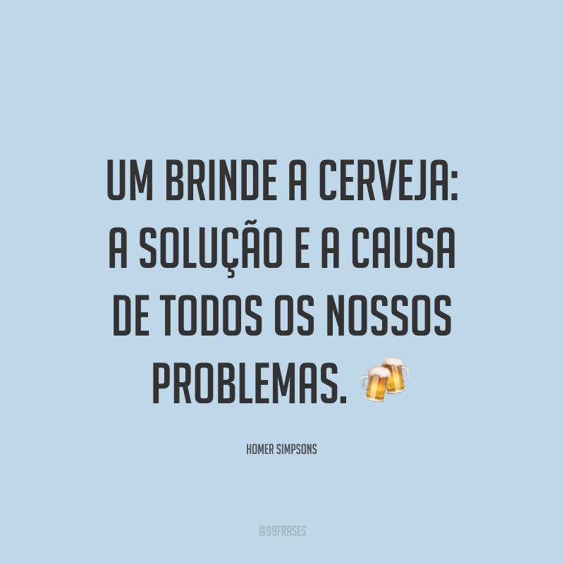 Um brinde a cerveja: a solução e a causa de todos os nossos problemas. 🍻