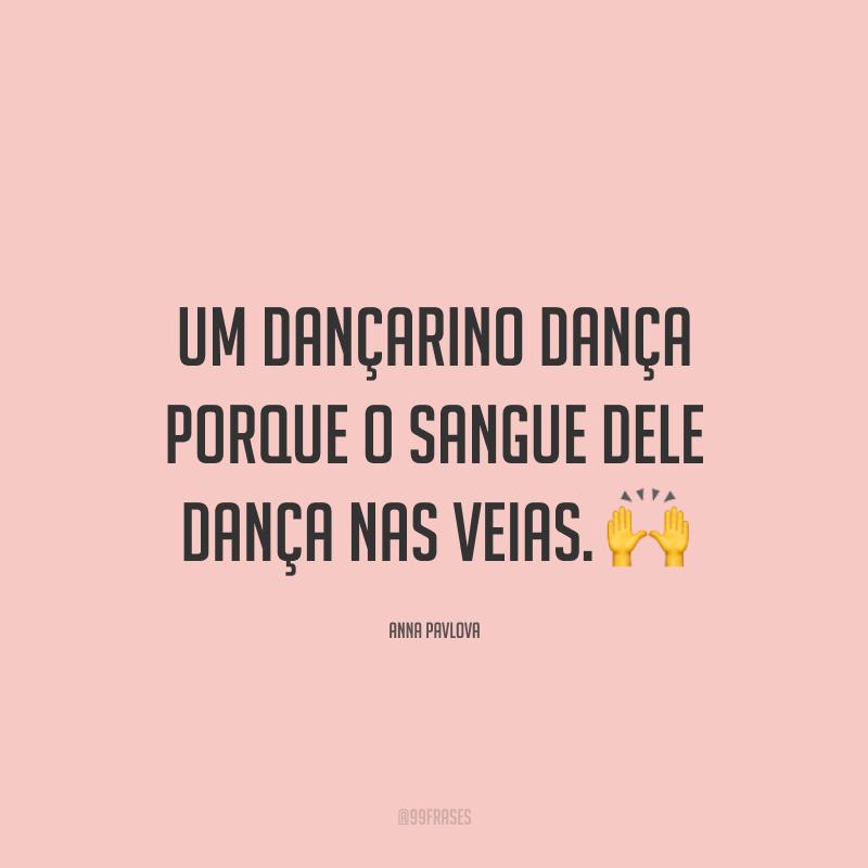 Um dançarino dança porque o sangue dele dança nas veias. 🙌