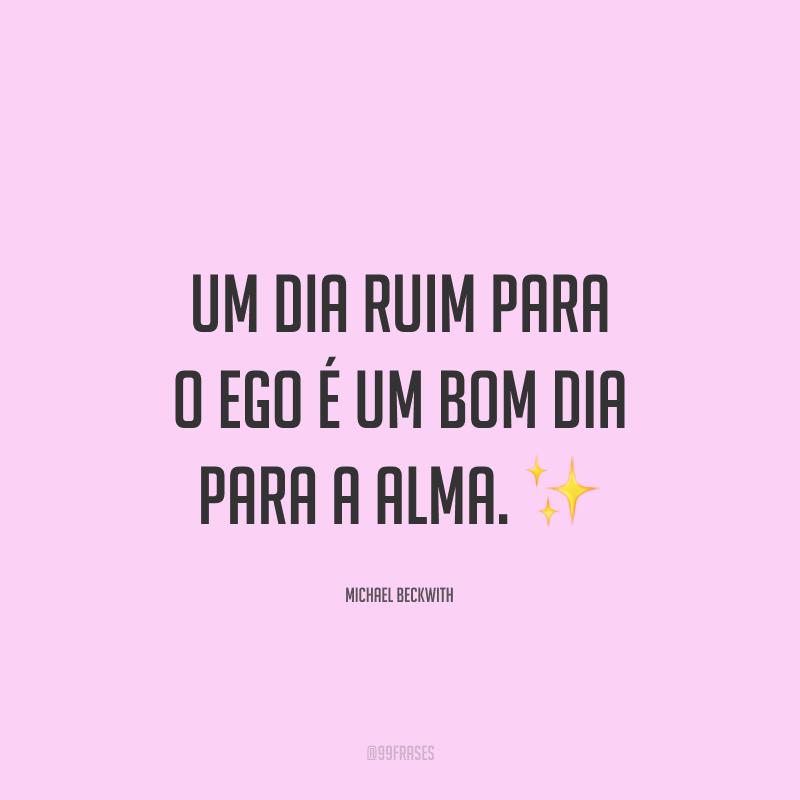 Um dia ruim para o ego é um bom dia para a alma. ✨