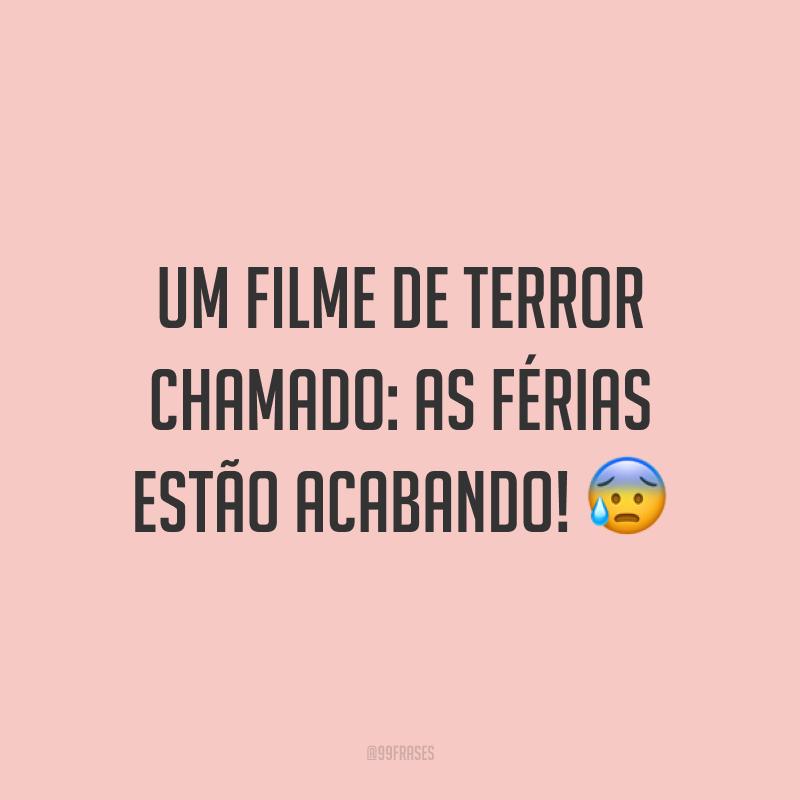 Um filme de terror chamado: as férias estão acabando! 😰