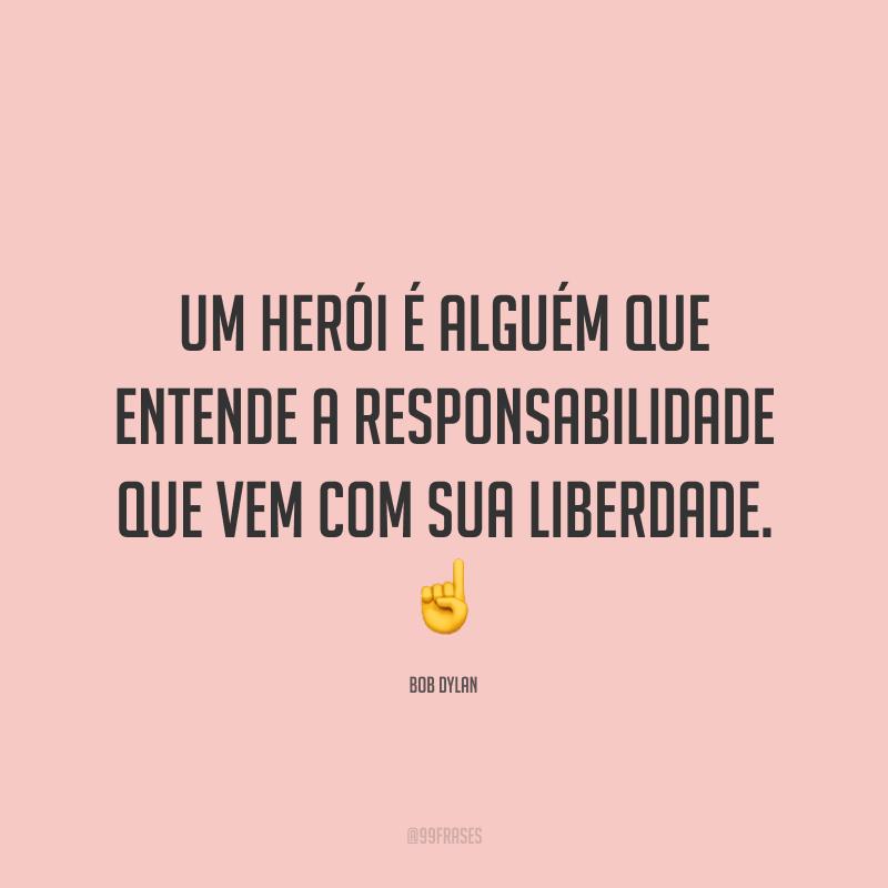 Um herói é alguém que entende a responsabilidade que vem com sua liberdade. ☝️