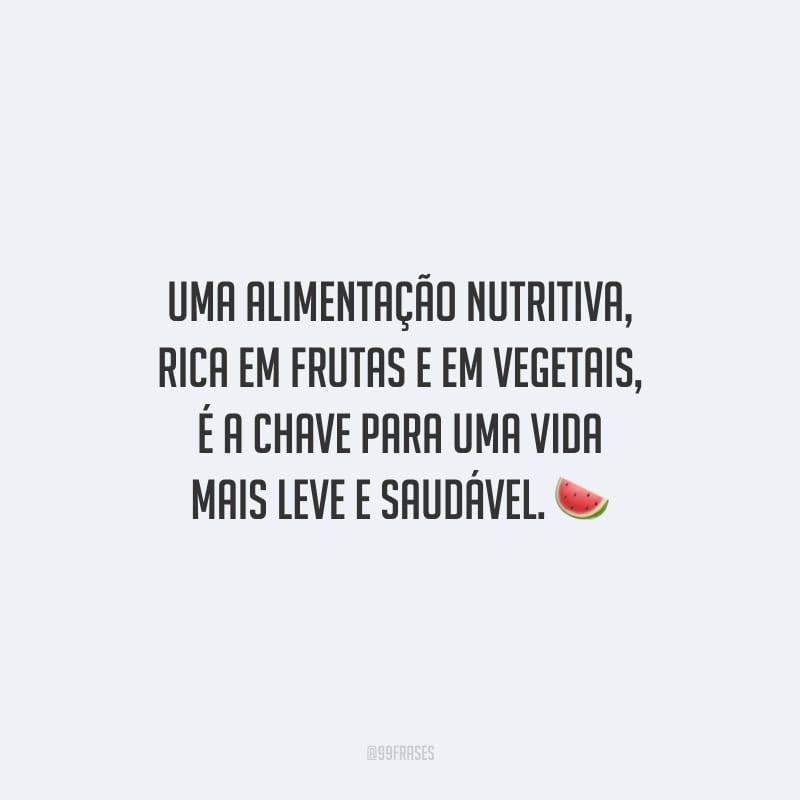 Uma alimentação nutritiva, rica em frutas e em vegetais, é a chave para uma vida mais leve e saudável.