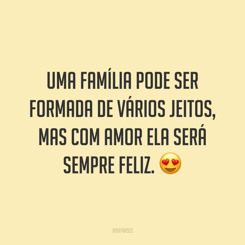 Uma família pode ser formada de vários jeitos, mas com amor ela será sempre feliz. 😍