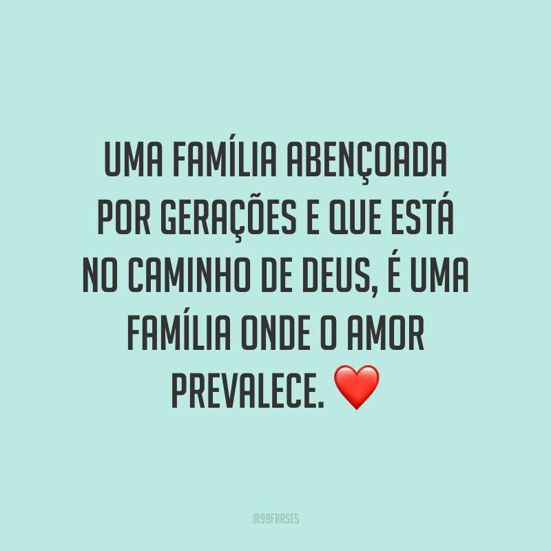 Uma família abençoada por gerações e que está no caminho de Deus, é uma família onde o amor prevalece. ❤