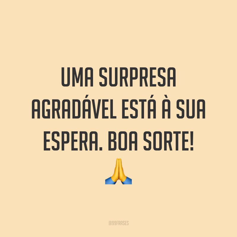 Uma surpresa agradável está à sua espera. Boa sorte! 🙏