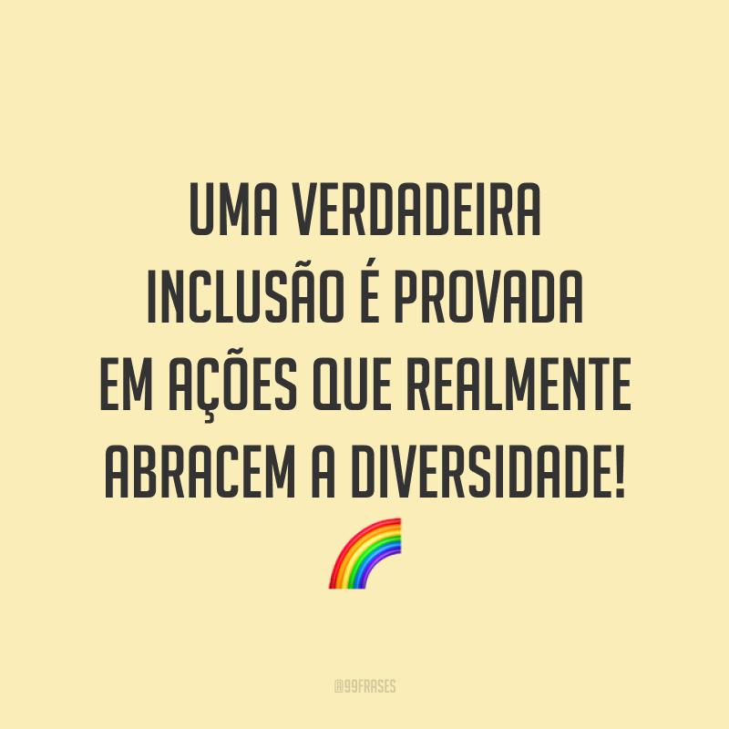 Uma verdadeira inclusão é provada em ações que realmente abracem a diversidade! 🌈