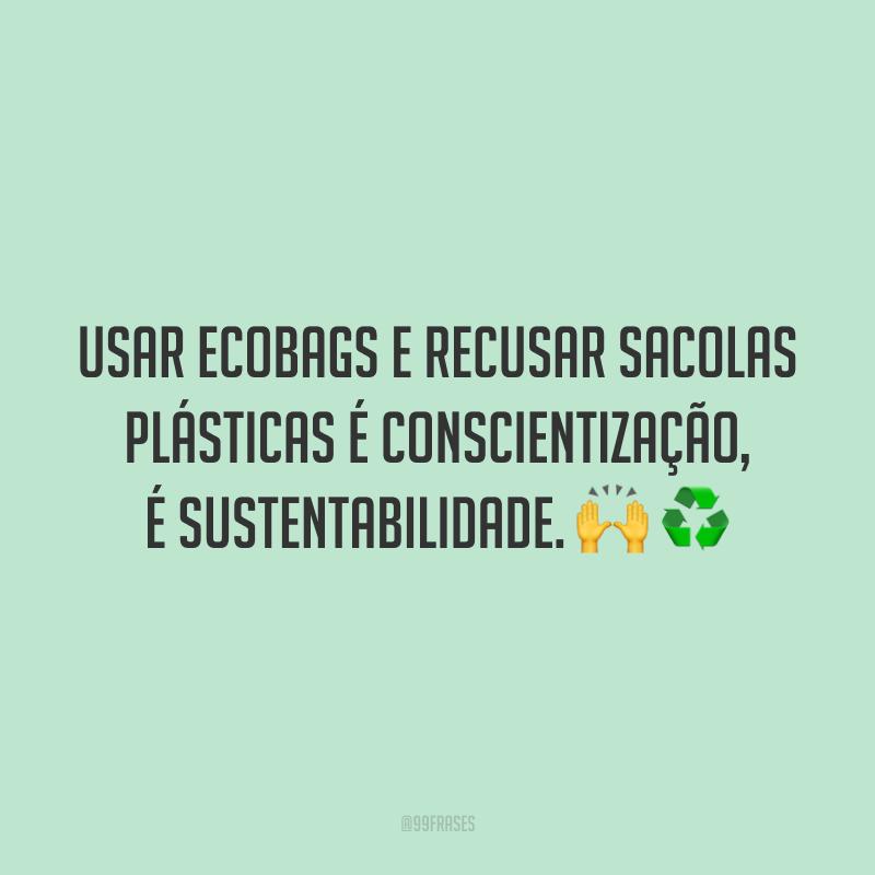 Usar ecobags e recusar sacolas plásticas é conscientização, é sustentabilidade. 🙌♻️
