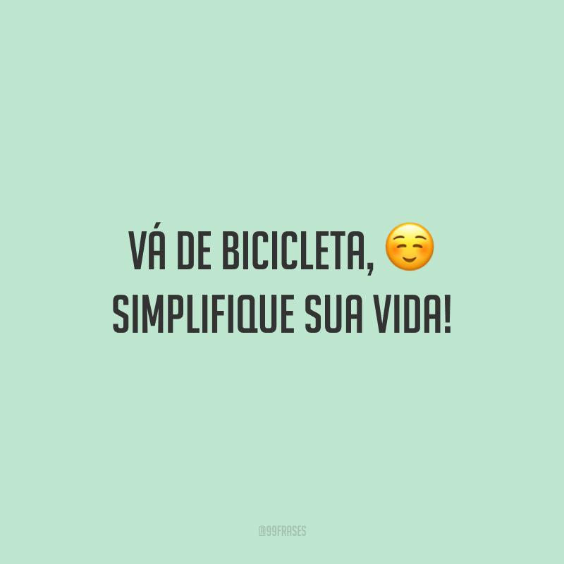 Vá de bicicleta, simplifique sua vida!