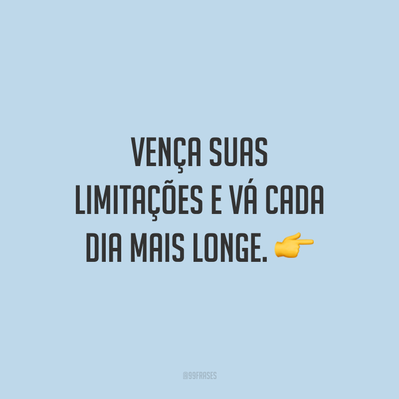 Vença suas limitações e vá cada dia mais longe. 👉