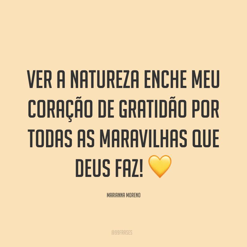 Ver a natureza enche meu coração de gratidão por todas as maravilhas que Deus faz! ?