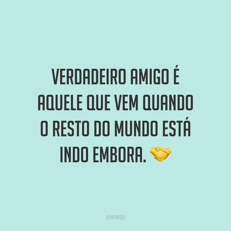 Verdadeiro amigo é aquele que vem quando o resto do mundo está indo embora. 🤝