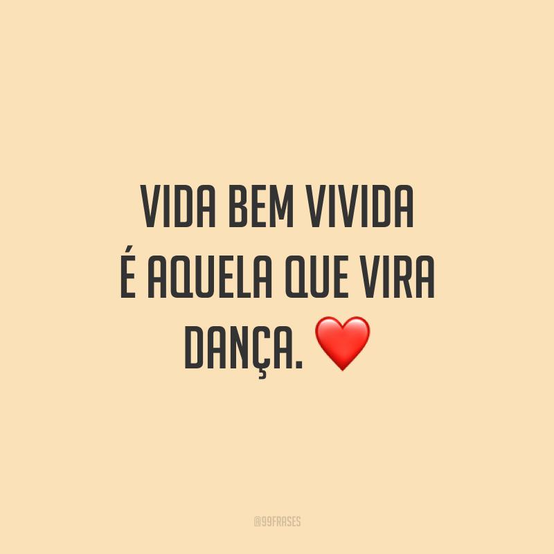 Vida bem vivida é aquela que vira dança. ❤️