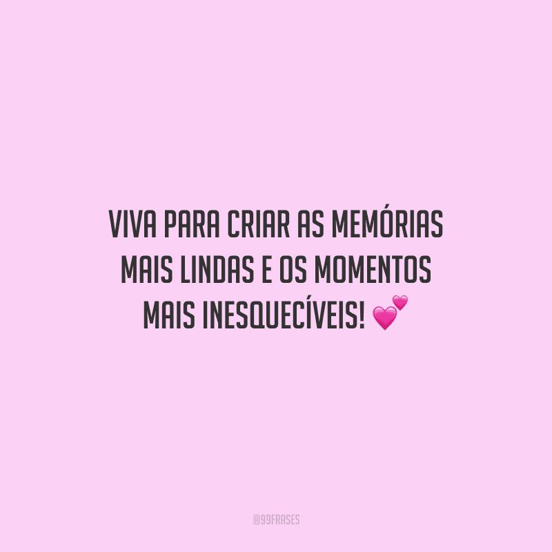 Viva para criar as memórias mais lindas e os momentos mais inesquecíveis!