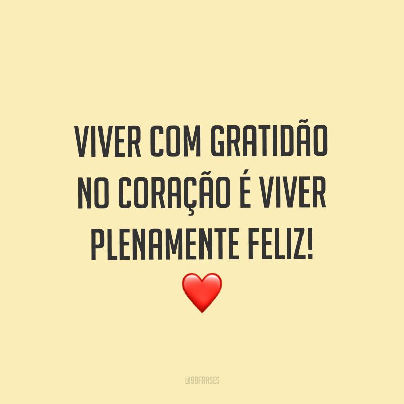 Viver com gratidão no coração é viver plenamente feliz! ❤