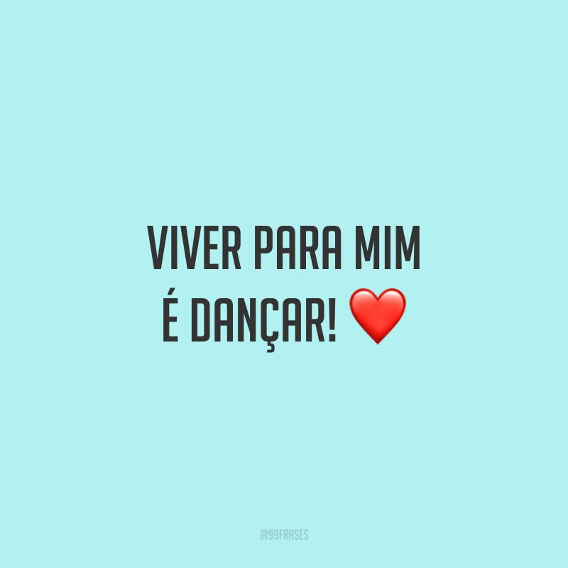 Viver para mim é dançar! ❤️
