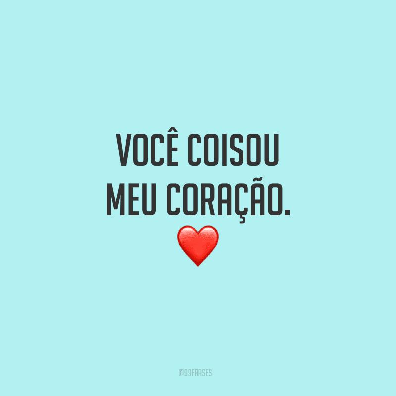 Você coisou meu coração.