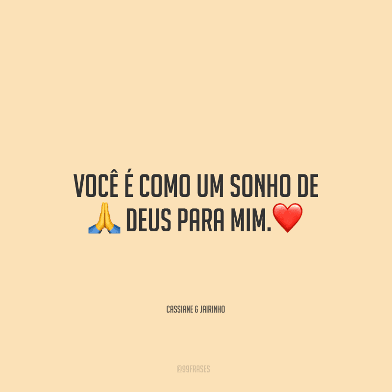 Você é como um sonho de Deus para mim.