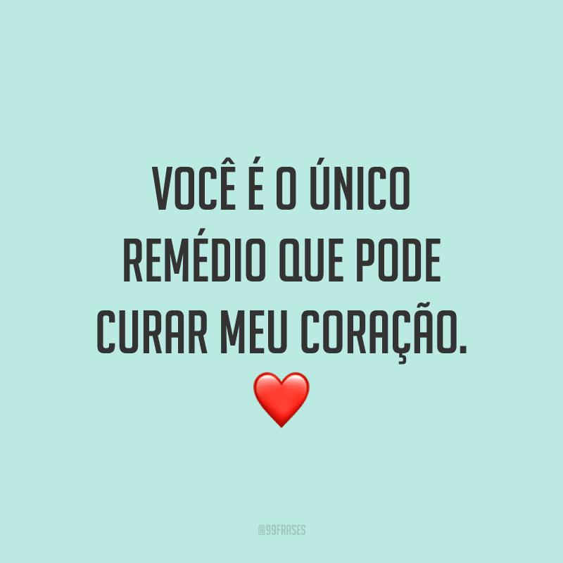 Você é o único remédio que pode curar meu coração. ❤️