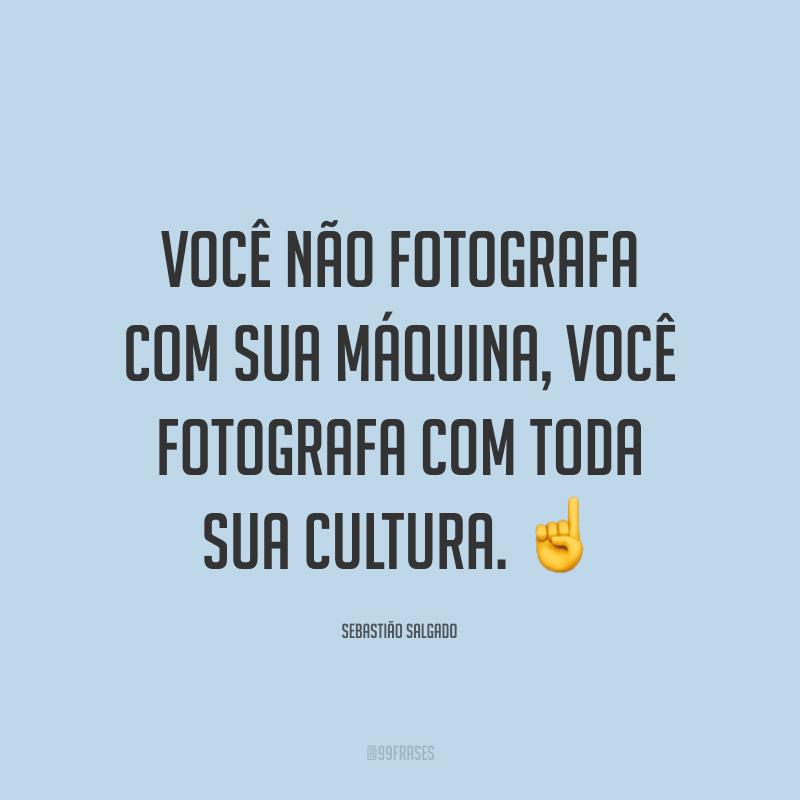 Você não fotografa com sua máquina, você fotografa com toda sua cultura. ☝️