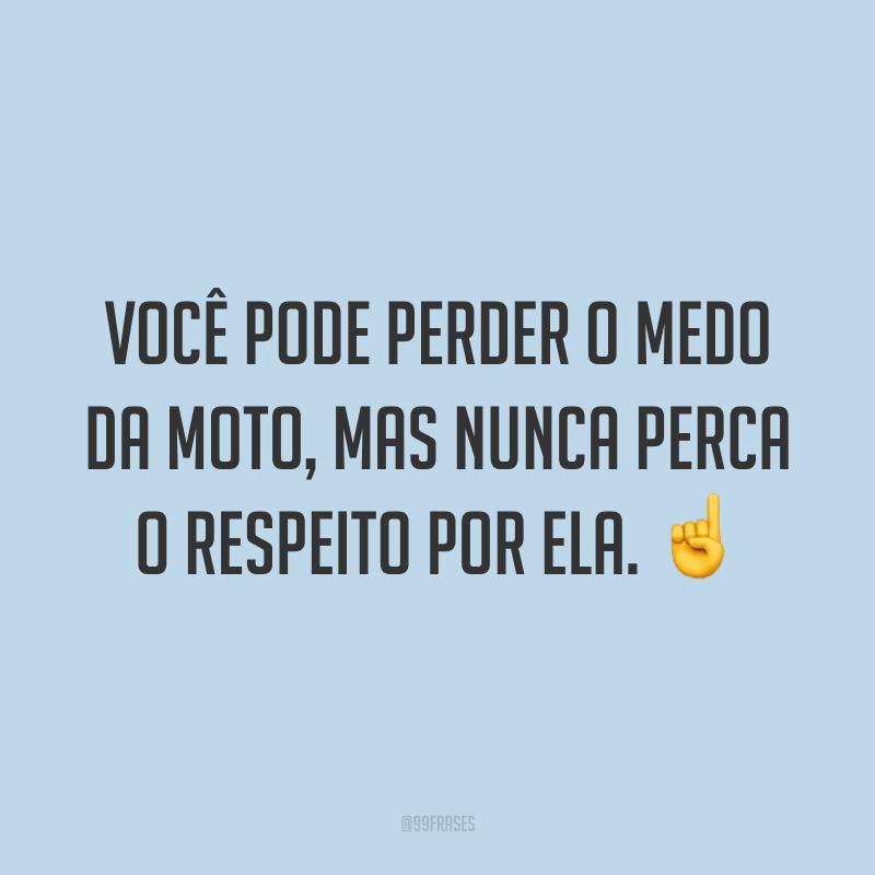 Você pode perder o medo da moto, mas nunca perca o respeito por ela. ☝