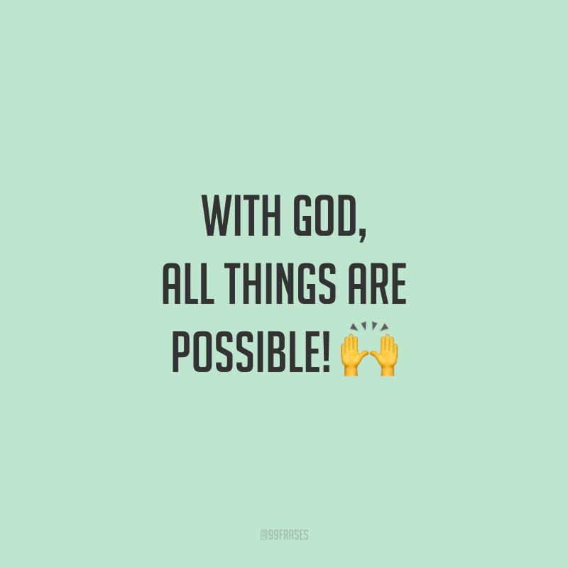 With God, all things are possible! 🙌  (Com Deus, tudo é possível!)