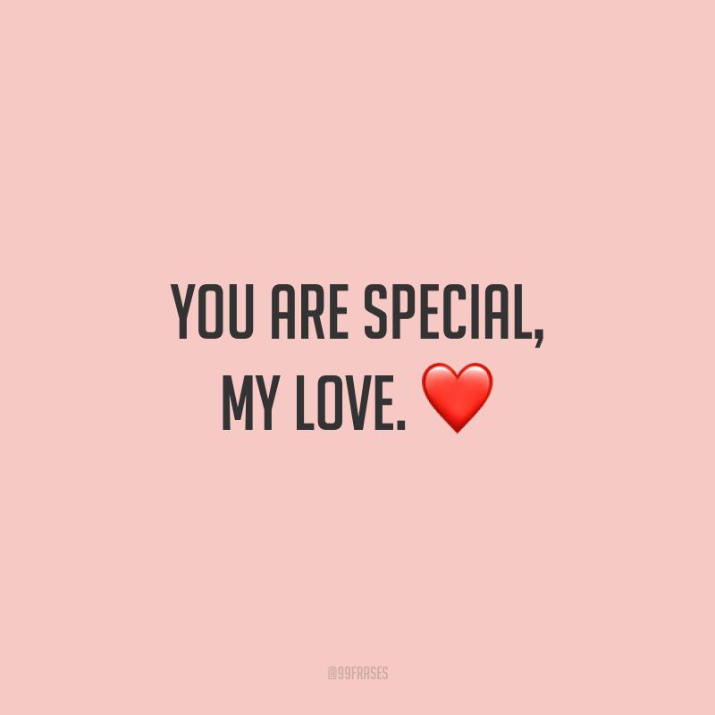 You are special, my love. ❤ (Você é especial, meu amor.)