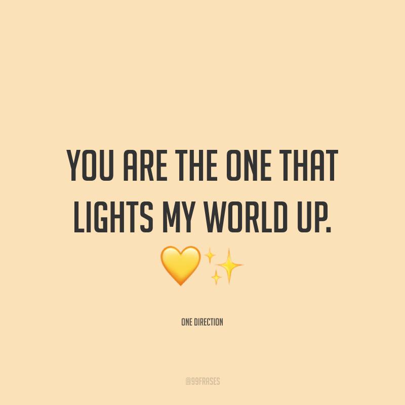 You are the one that lights my world up. ?✨(Você é quem ilumina o meu mundo.)