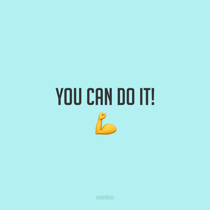 You can do it! 💪 (Você consegue!)